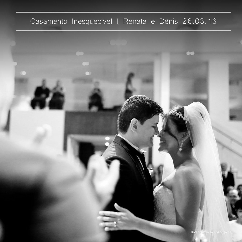 Casamento da Semana ! Renata e Denis 26.03.16